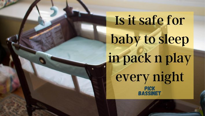Is It Safe For Baby To Sleep In Pack n Play Every Night?